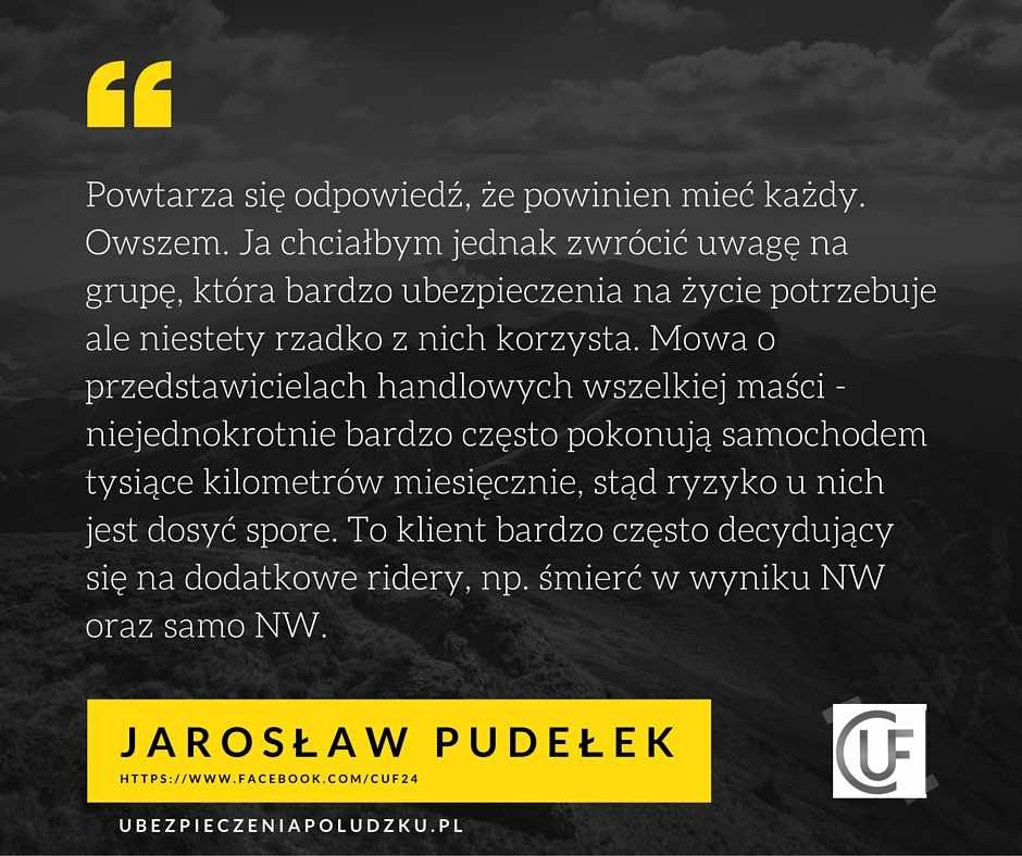 Wypowiedź agenta ubezpieczeniowego Jarosława Pudełka wskazuje na ciekawy problem - nieubezpieczonych przedstawicieli handlowych. Agent wskazuje na tysiące kilometrów pokonanych w podróży. Ryzyko rośnie. Ta grupa klientów często też decyduje sięna dodatkowe ubezpieczenia typu śmierć w razie nieszczęśliwego wypadku.