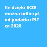 Zobacz ile dzięki IKZE można odliczyć od podatku PIT za 2020.