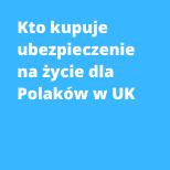 Kto kupuje ubezpieczenie na życie dla Polaków w UK